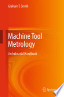 """Machine Tool Metrology: An Industrial Handbook"" by Graham T. Smith"