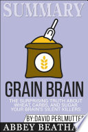 Summary of Grain Brain: The Surprising Truth about Wheat, ...