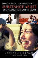 Handbook For Christ Centered Substance Abuse And Addiction Counselors