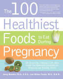 The 100 Healthiest Foods to Eat During Pregnancy [Pdf/ePub] eBook