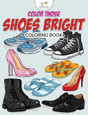 Color Those Shoes Bright Coloring Book