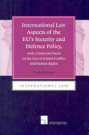 International Law Aspects of the EU s Security and Defence Policy  with a Particular Focus on the Law of Armed Conflict and Human Rights