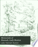 Memorials of Hannah  lady Buxton  from papers collected by her granddaughters
