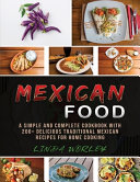 Mexican Food  A Simple and Complete Cookbook with 200  Delicious Traditional Mexican Recipes for Home Cooking Book PDF