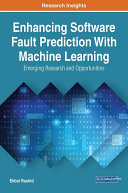 Enhancing Software Fault Prediction With Machine Learning  Emerging Research and Opportunities