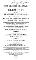 A new Spanish grammar  or  The elements of the Spanish language     to which is added an English grammar  for the use of Spaniards     A new edition  carefully revised and improved  by Raymundo del Pueyo