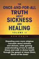 The Once And For All Truth About Sickness and Healing  Volume Ii