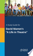 A Study Guide for David Mamet s  A Life in Theatre