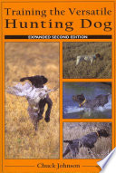 """Training the Versatile Hunting Dog"" by Chuck Johnson, Blanche Johnson"