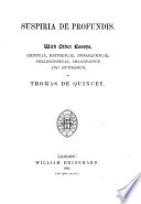 The Posthumous Works of Thomas De Quincey  Suspiria de profundis  with other essays  critical  historical  biographical  philosophical  imaginative and humorous