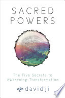 """Sacred Powers: The Five Secrets to Awakening Transformation"" by Davidji"