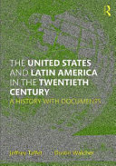 The United States and Latin America in the Twentieth Century