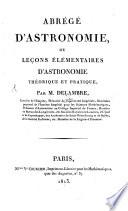Abrégé d'astronomie ou leçons élémentaires d'astronomie théorique et pratique