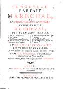 Le nouveau parfait maréchal ou la connoissance générale et universelle du cheval, divisé en sept traités