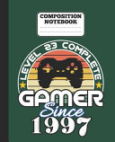 Composition Notebook   Level 23 Complete Gamer Since 1997