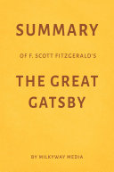 Summary of F. Scott Fitzgerald's The Great Gatsby by Milkyway Media