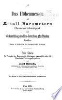 Das Höhenmessen mit Metall-Barometern (Baromètres holostériques) und die Ausmittelung der Ablese-Correctionen (des Standes) derselben...