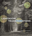 Lightroom Transformations: Realizing your vision with Adobe ...