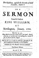 The Objections, Against the Eternity of Hell Torments, Answer'd. In a Sermon Preach'd Before King William, at Kensington, January, 1701 ... The Second Edition, Etc