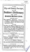 The City and Countrey Purchaser  and Builder s Dictionary  or  the compleat Builder s Guide  Shewing the qualities  quantities     of all materials relating to building     By T  N  Philomath i e  Richard Neve Book