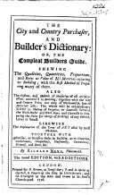Pdf The City and Countrey Purchaser, and Builder's Dictionary; or, the compleat Builder's Guide. Shewing the qualities, quantities ... of all materials relating to building ... By T. N. Philomath i.e. Richard Neve