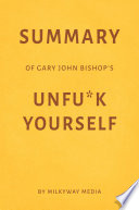 Summary of Gary John Bishop   s Unfu k Yourself by Milkyway Media