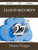 Cloud Security 27 Success Secrets   27 Most Asked Questions on Cloud Security   What You Need to Know