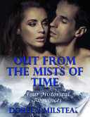 Out from the Mists of Time  Four Historical Romances