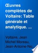 OEuvres complètes de Voltaire: Table générale et analytique. 1885