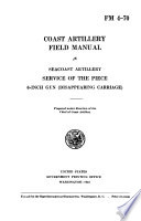Coast artillery field manual Seacoast artillery; service of the piece, 6-inch gun (disappearing carriage)