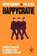 Pdf Happycratie - Comment l'industrie du bonheur a pris le contrôle de nos vies