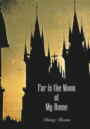 FAR IS THE MOON OF MY HOME