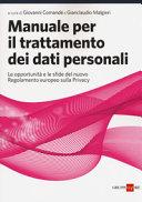 Manuale per il trattamento dei dati personali. Le opportunità e le sfide del nuovo regolamento europeo sulla privacy