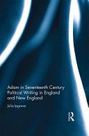 Adam in Seventeenth Century Political Writing in England and New England Pdf/ePub eBook