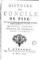 Histoire du Concile de Pise et de ce qui s'est passé de plus mémorable depuis ce Concile jusque au Concile de Constance, 1