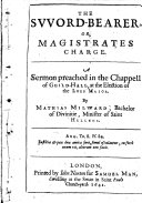 Pdf The Sword-bearer, Or, Magistrates Charge. A Sermon Preached in the Chappell of Guild-Hall, at the Election of the Lord Maior. By Mathias Milward