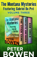 The Montana Mysteries Featuring Gabriel Du Pr   Volume Three