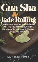 Gua Sha And Jade Rolling