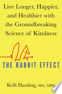 """The Rabbit Effect: Live Longer, Happier, and Healthier with the Groundbreaking Science of Kindness"" by Kelli Harding"
