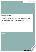 Knowledge is the organisation s essential source of competetive advantage Book