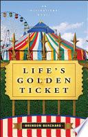 Life s Golden Ticket