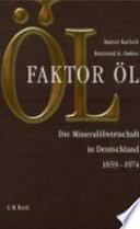 Faktor Öl  : die Mineralölwirtschaft in Deutschland 1859-1974