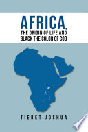 Africa  the Origin of Life and Black the Color of God