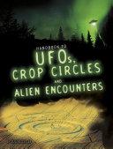 Handbook to UFOs  Crop Circles  and Alien Encounters