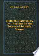 Midnight Harmonies  Or  Thoughts for the Season of Solitude Sorrow