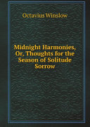 Midnight Harmonies, Or, Thoughts for the Season of Solitude Sorrow.