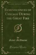 Reminiscences Of Chicago During The Great Fire Classic Reprint