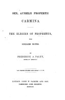 Sex. Aurelii Propertii Carmina. The Elegies of Propertius with English notes by F. A. Paley