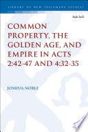 Common Property  the Golden Age  and Empire in Acts 2 42 47 and 4 32 35