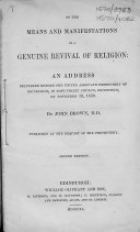 On the Means and Manifestations of a Genuine Revival of Religion  An Address Delivered Before the United Associate Presbytery of Edinburgh  in Rose Street Church  Edinburgh  on November 19  1839  2nd Ed
